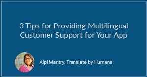 3 Tips for Providing Multilingual Customer Support for Your App