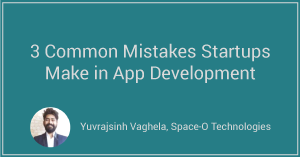 3 Common Mistakes Startups Make in App Development
