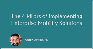 The 4 Pillars of Implementing Enterprise Mobility Solutions