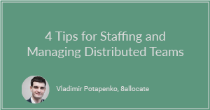 4 Tips for Staffing and Managing Distributed Teams