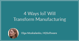 4 Ways IoT Will Transform Manufacturing