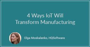 4 Ways IoT Will Transform Manufacturing