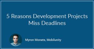 5 Reasons Development Projects Miss Deadlines