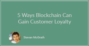 5 Ways Blockchain Can Gain Customer Loyalty