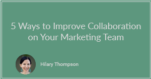 5 Ways to Improve Collaboration With Your Marketing Team