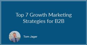 Top 7 Growth Marketing Strategies for B2B