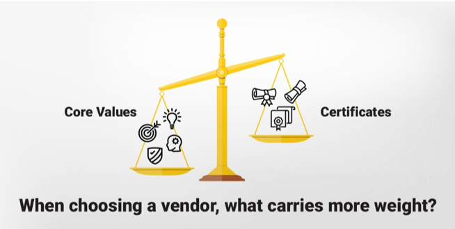 When choosing a vendor, core values carry more weight than certifications.