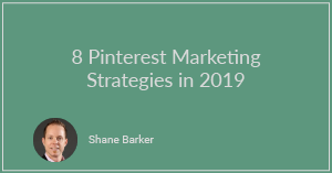 8 Pinterest Marketing Strategies in 2019
