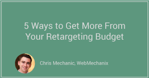 5 Ways to Get More Out of Your Retargeting Budget