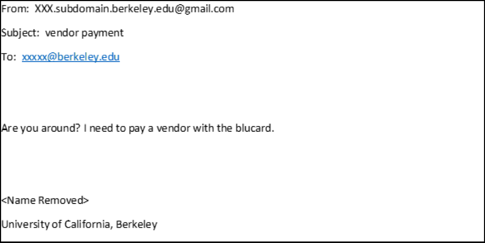 """From: XXX.subdomain.berkeley.edu@gmail.com. Subject: vendor payment. """"Are you around? I need to pay a vendor with the blucard."""""""