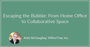 Escaping the Bubble: From Home Office to Collaborative Space