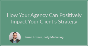 How Your Agency Can Positively Impact Your Client's Strategy