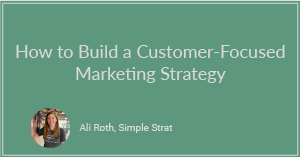 How to Build a Customer-Focused Marketing Strategy
