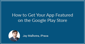 How to Get Your App Featured on the Google Play Store