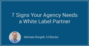 7 Signs Your Agency Needs a White Label Partner