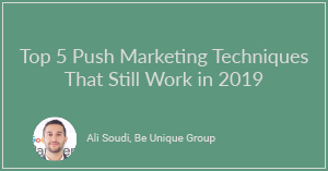 Top 5 Push Marketing Techniques That Still Work in 2019