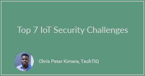 Top 7 IoT Security Challenges