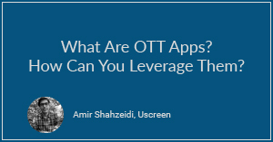 What Are OTT Apps? How Can You Leverage Them?
