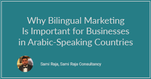 Why Bilingual Marketing Is Important for Businesses in Arabic-Speaking Countries