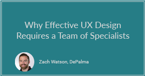 Why Effective UX Design Requires a Team of Specialists