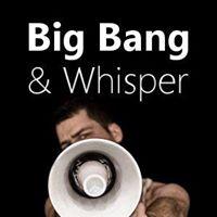 Big Bang & Whisper