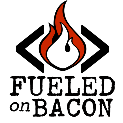Fueled on Bacon