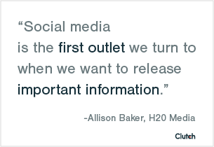 """Social media is the first outlet we turn to when we want to release important information."" –Allison Baker, H2O Media"