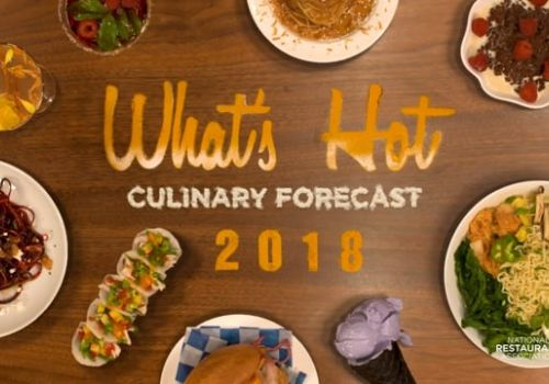 What's Hot In 2018, Culinary Forecast