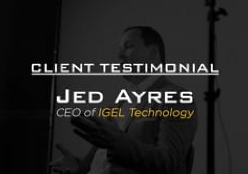 Client Testimonial - Jed Ayres (CEO of IGEL Technology)