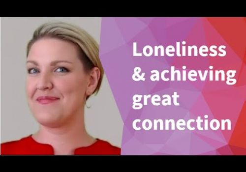 Loneliness & achieving great connection