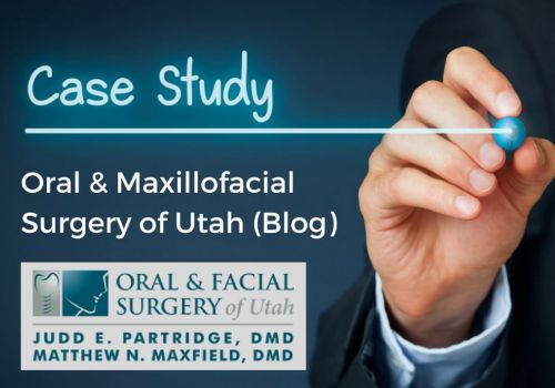 A Blogging Case Study - Oral & Maxillofacial Surgery of Utah