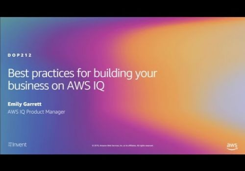 AWS re:Invent 2019: Best practices for building your business on AWS IQ (DOP212)