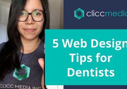 5 Web Design Tips for Dentists | Clicc Media Inc
