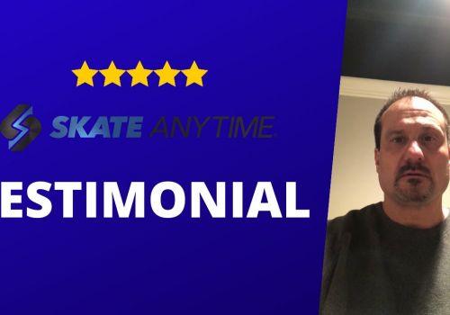 Skate Anytime - Testimonial