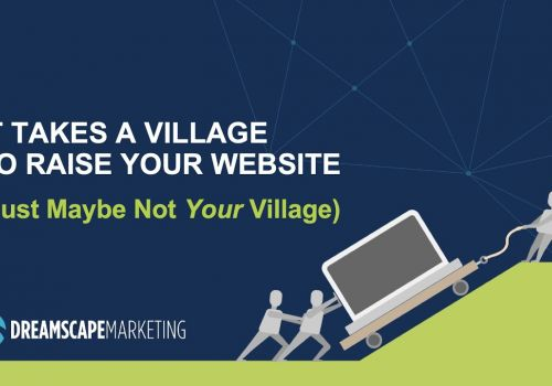 It Takes a Village to Raise a Website! (Just Maybe Not Your Village...)
