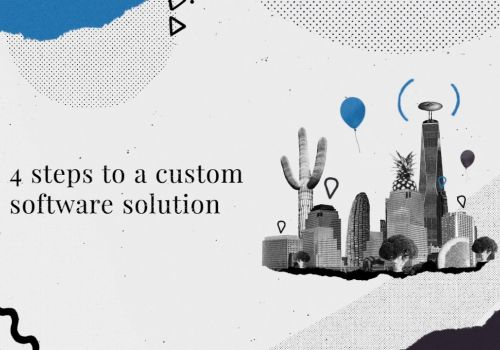 4 steps to a custom software solution