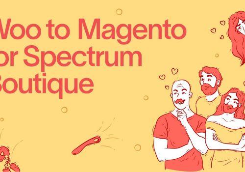 Customer testimonial   Eric Bernstein, Spectrum Boutique   WooCommerce to Magento migration