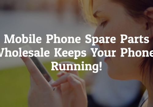 MOBILE PHONE SPARE PARTS WHOLESALE TO GET ORIGINAL SPARES