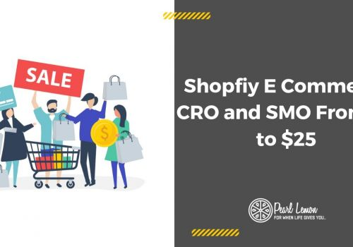 Shopfiy E-Commerce | CRO and SMO From $5 to $25 | Pearl Lemon SEO Case Study