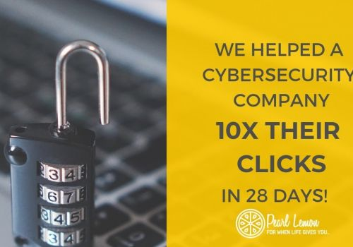 Cybersecurity 10x'd their clicks in 28 days - Pearl Lemon SEO Case Study