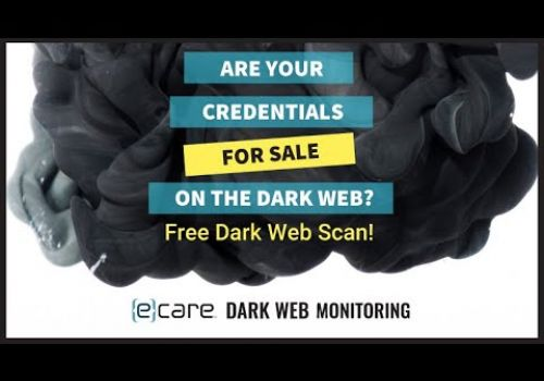 Are your credentials for sale on the dark web?   eCare Dark Web Monitoring